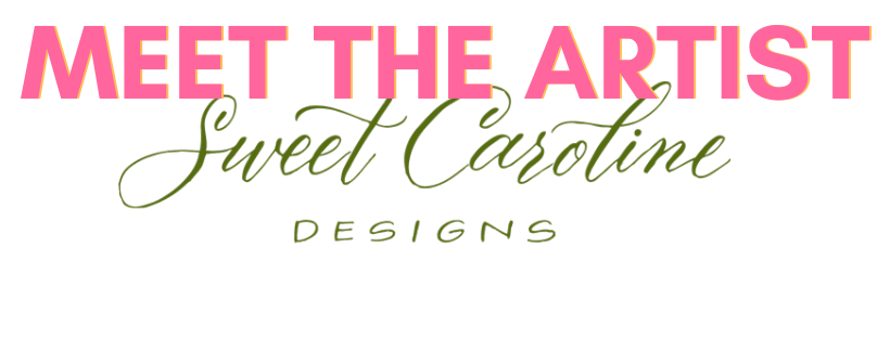 Meet the Artist, Caroline Hernandez of Sweet Caroline Designs!