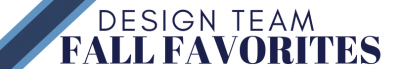 Design Team Fall Favorites 2019